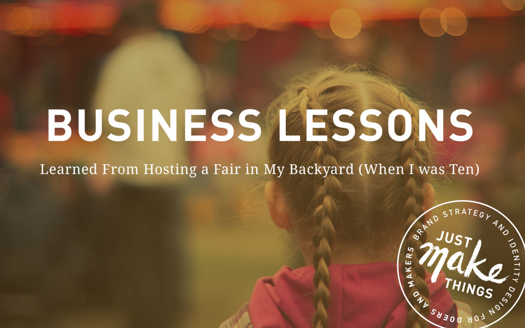Business Lessons Learned From Hosting a Backyard Fair (When I Was Ten)