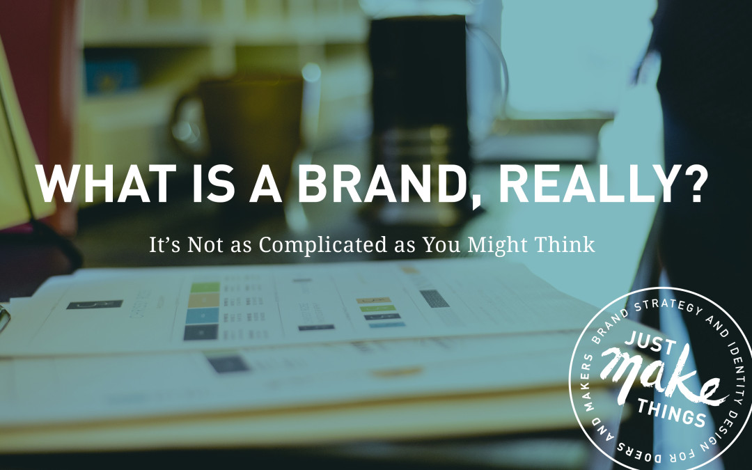 What is a Brand, Really? (It's not as Complicated as You Might Think)